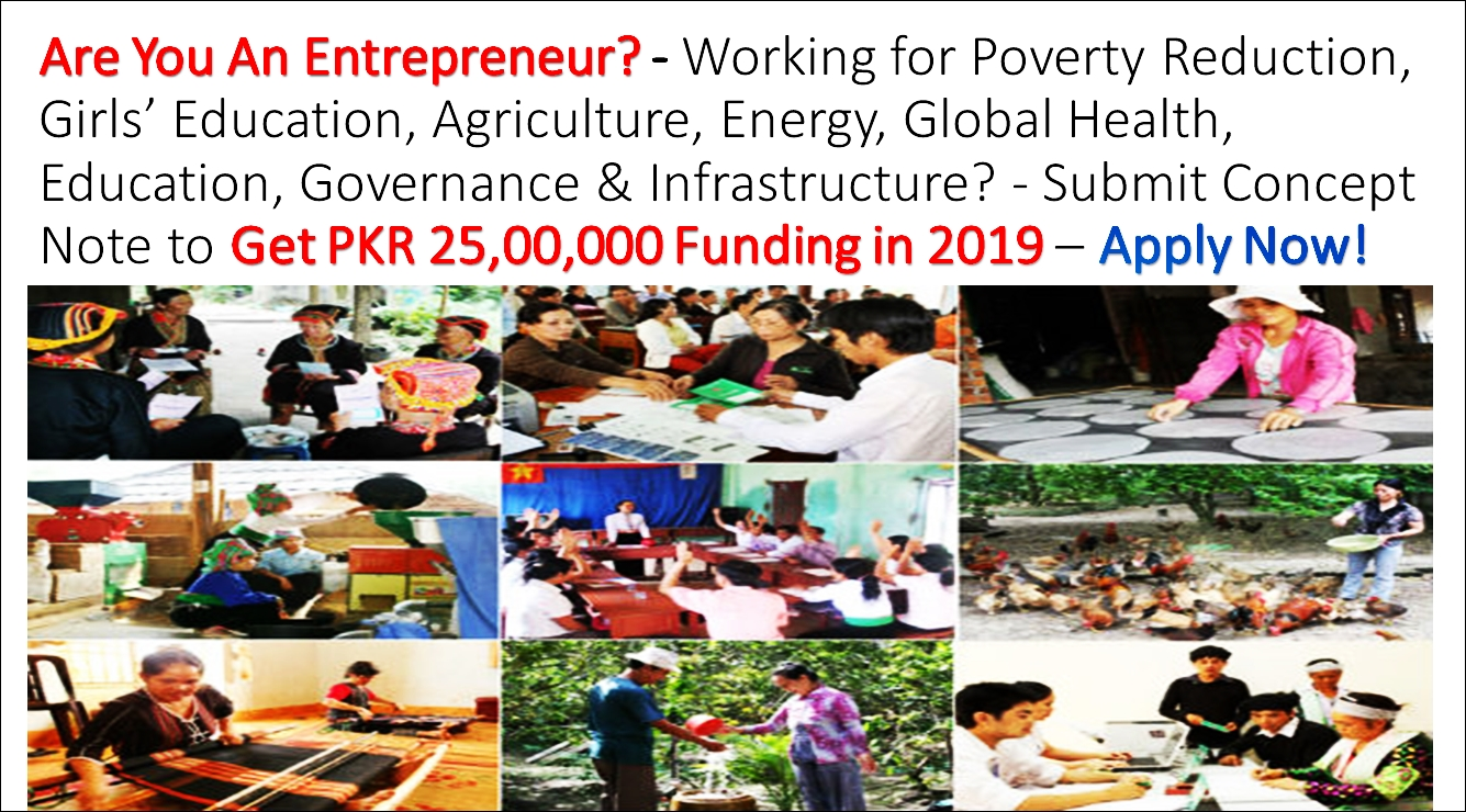 Are You An Entrepreneur? – Working for Poverty Reduction, Girls' Education, Agriculture, Energy, Global Health, Education, Governance & Infrastructure? – Submit Concept Note to Get PKR 25,00,000 Funding in 2019 – Apply Now!