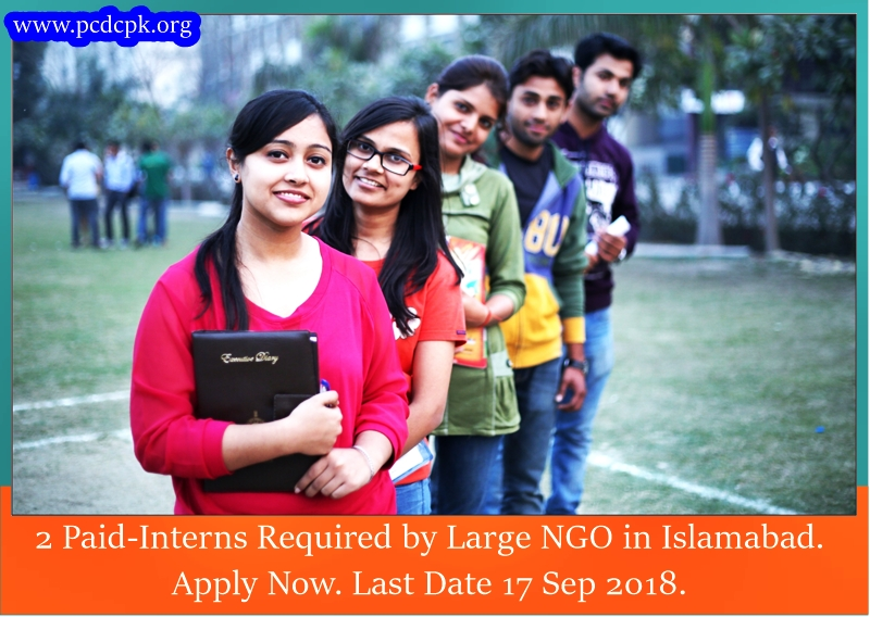 2 Paid-Interns Required by Large NGO in Islamabad. Apply Now. Last Date 17 Sep 2018.