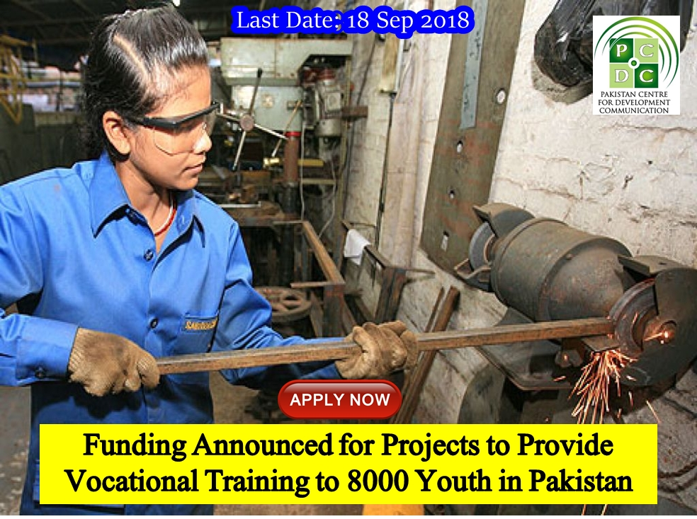 Funding Announced for Projects to Provide Vocational Training to 8000 Youth in Pakistan. Last Date 18 Sep 2018